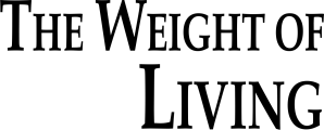 The Weight of Living